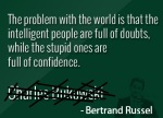 the-problem-with-the-worlds-is-that-the-intelligent-people-are-full-of-doubtswhile-the-stupid-ones-are-full-of-confidence-funny-quote
